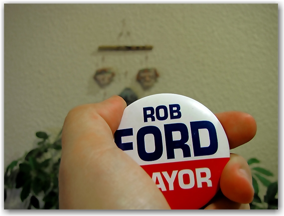 rob ford, campaign button, mayoral race, municipal elections, 2010, toronto, city, life